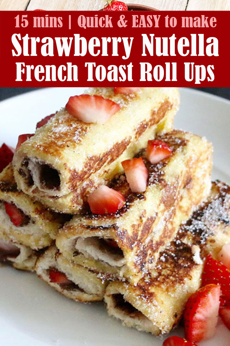 Easy Strawberry Nutella French Toast Roll Ups - Tasty Food ...